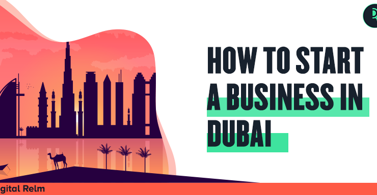 Launch Business Setup in Dubai to Get Acknowledged Globally